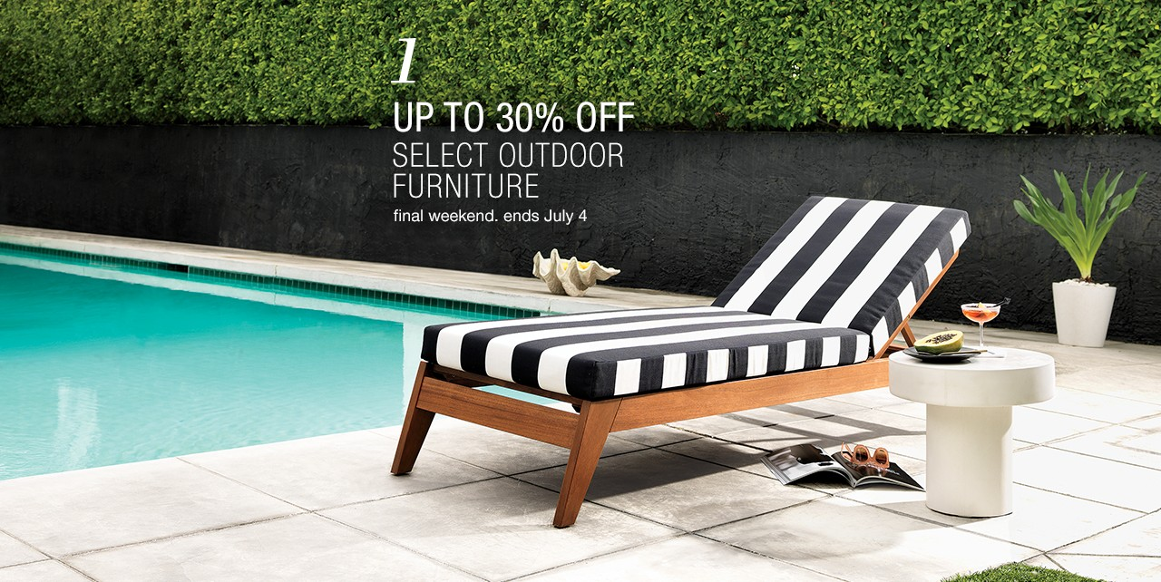 Up to 30% off select outdoor furniture. final weekend. ends July 4.