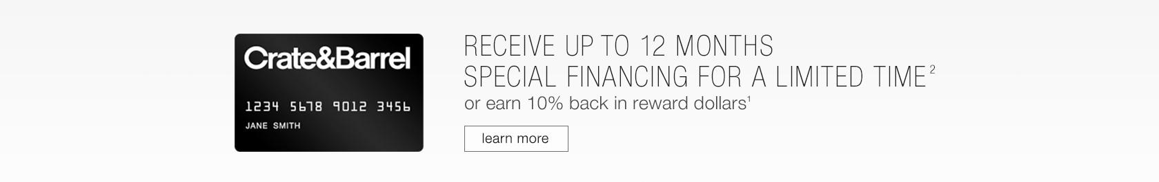 Receive up to 12 Months Special Financing for a Limited Time or earn 10% back in reward dollars
