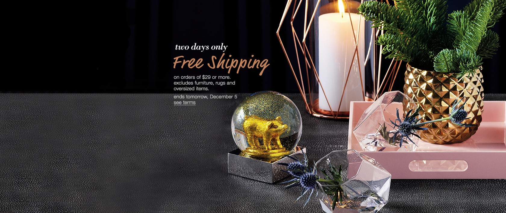 free shipping on orders of $29 or more.excludes furniture, rugs and oversized items